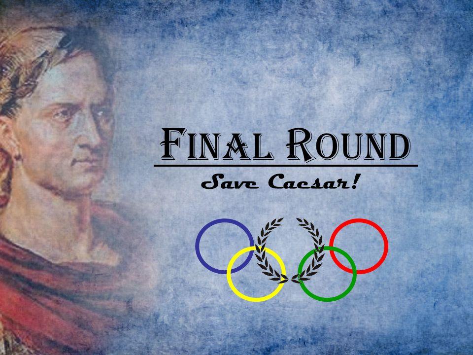 F inal R ound Save Caesar!