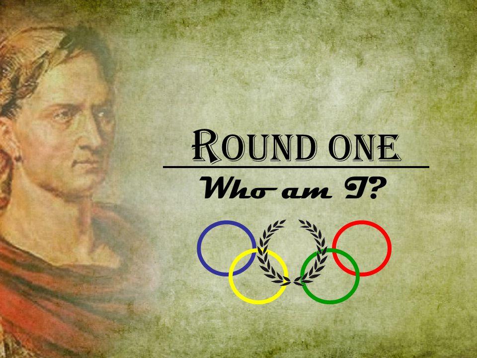 R ound One Who am I