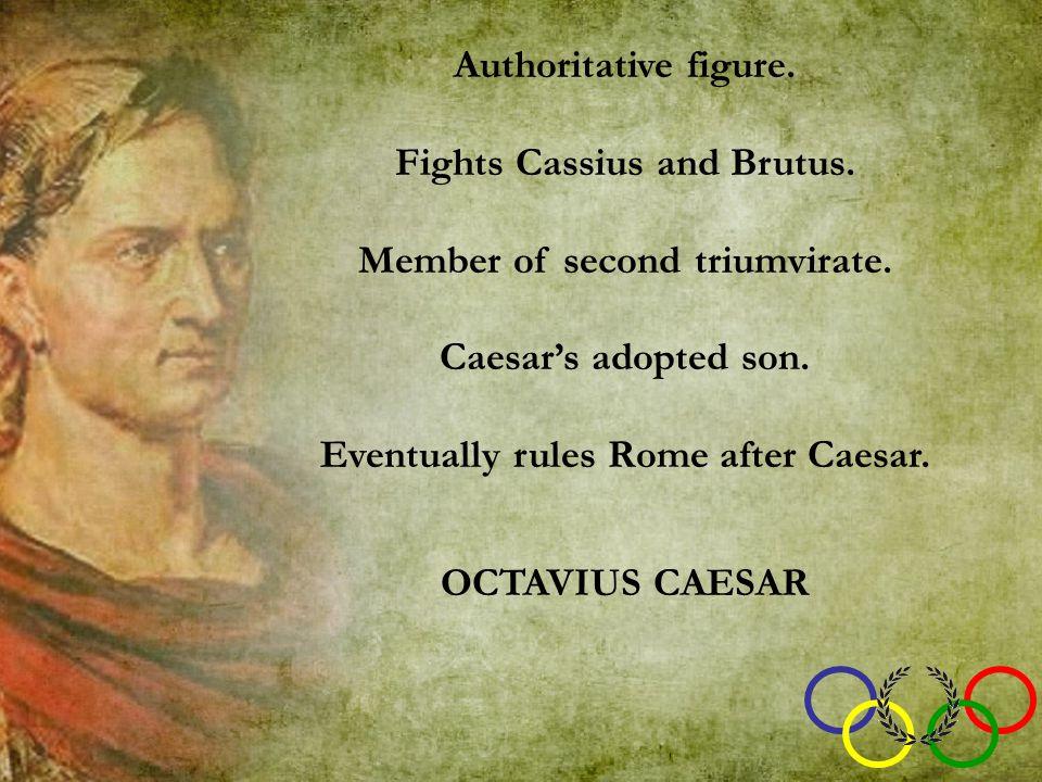 Authoritative figure. Fights Cassius and Brutus. Member of second triumvirate.