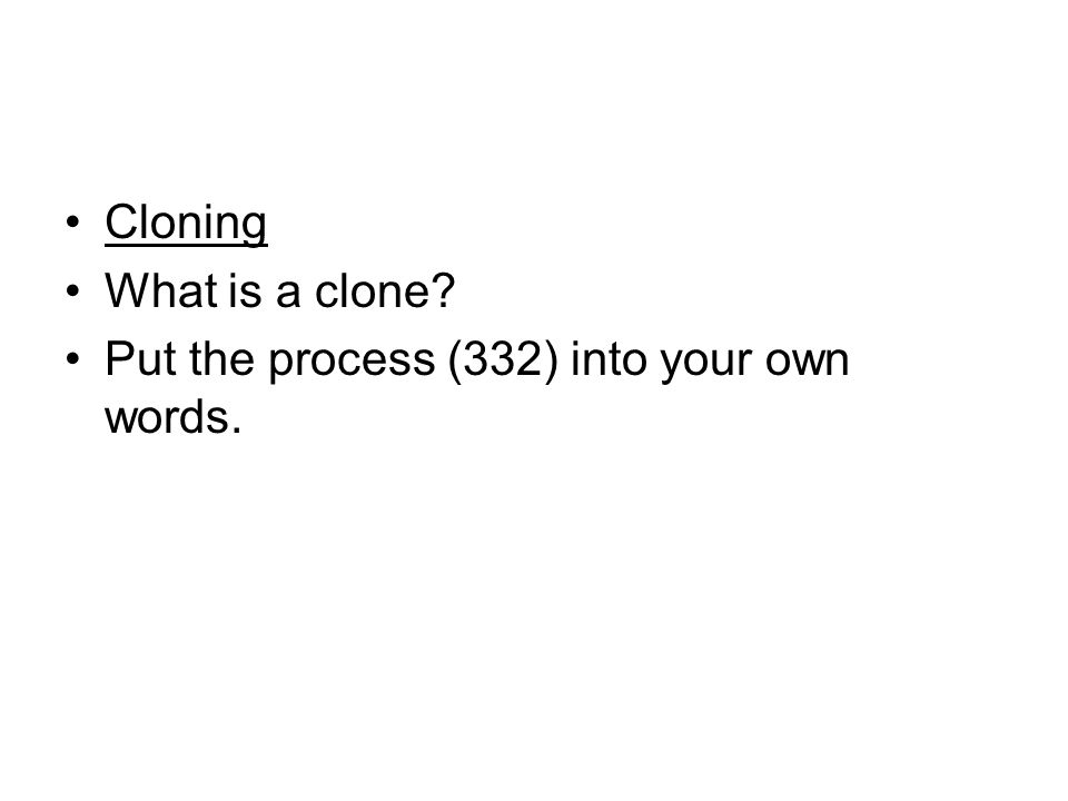 Cloning What is a clone Put the process (332) into your own words.