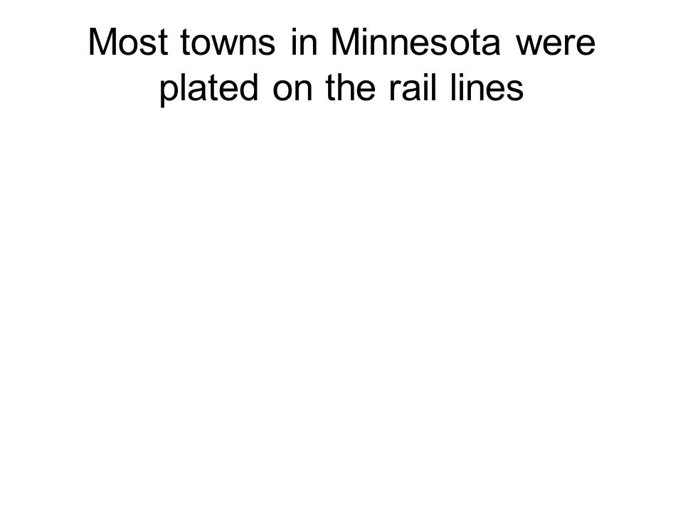 Most towns in Minnesota were plated on the rail lines