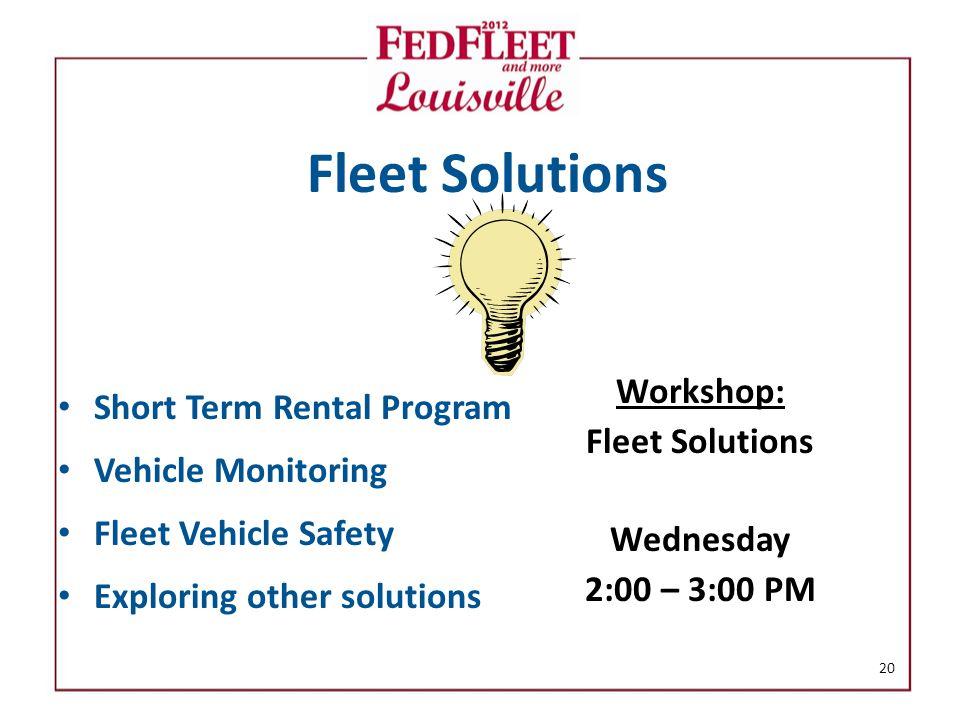 Fleet Solutions Short Term Rental Program Vehicle Monitoring Fleet Vehicle Safety Exploring other solutions Workshop: Fleet Solutions Wednesday 2:00 – 3:00 PM 20