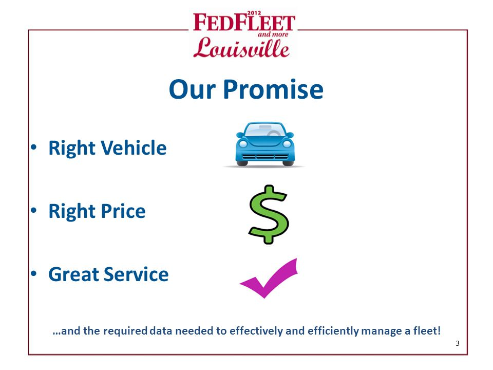 Our Promise Right Vehicle Right Price Great Service 3 …and the required data needed to effectively and efficiently manage a fleet!