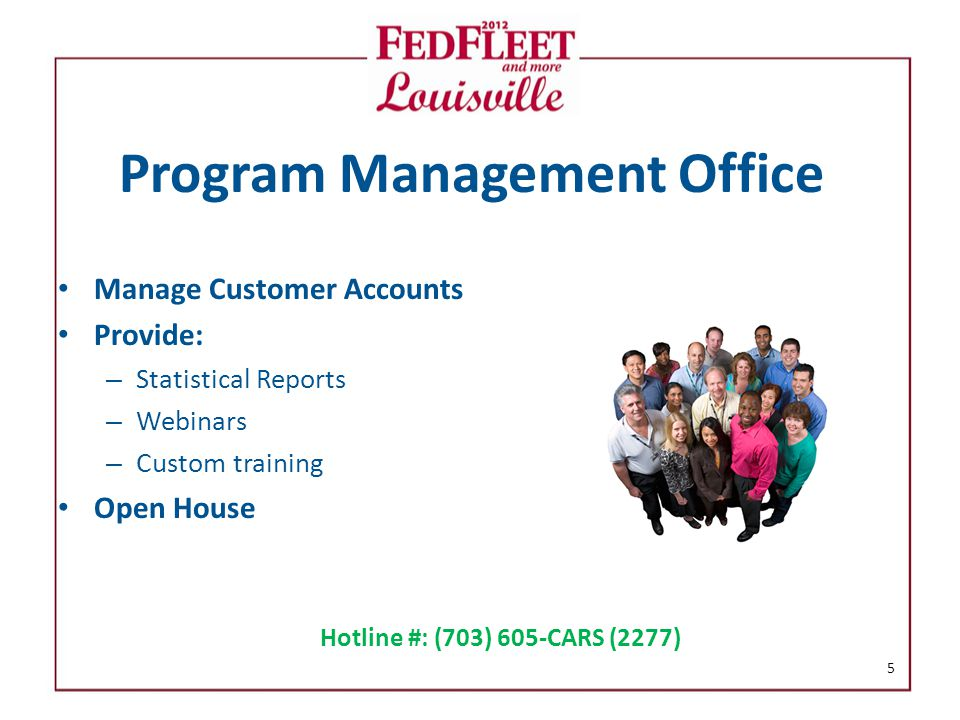 Program Management Office Manage Customer Accounts Provide: – Statistical Reports – Webinars – Custom training Open House 5 Hotline #: (703) 605-CARS (2277)