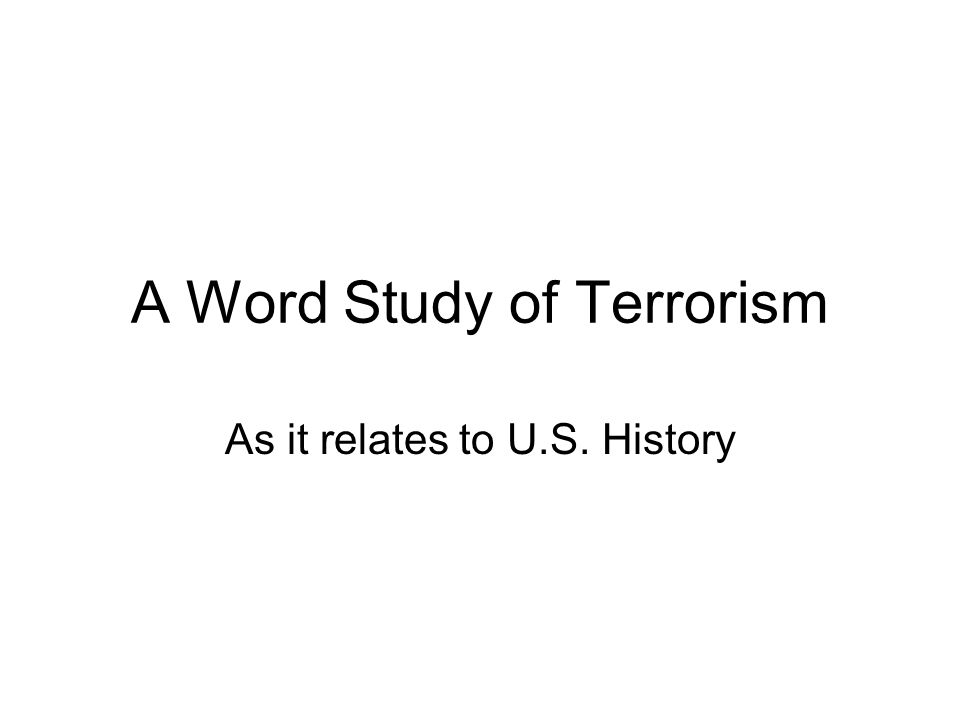 A Word Study of Terrorism As it relates to U.S. History