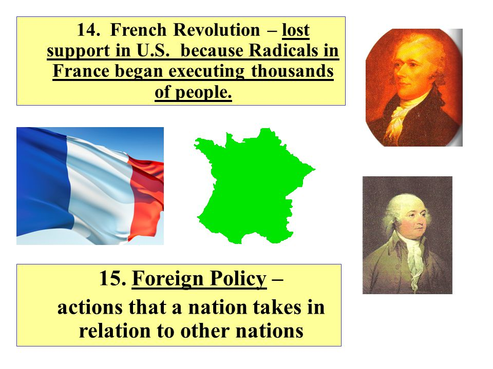 12. French Revolution – 1789 rebellion in France that ended French Monarchy for a time. 13. Thomas Jefferson believed France had a right to fight for
