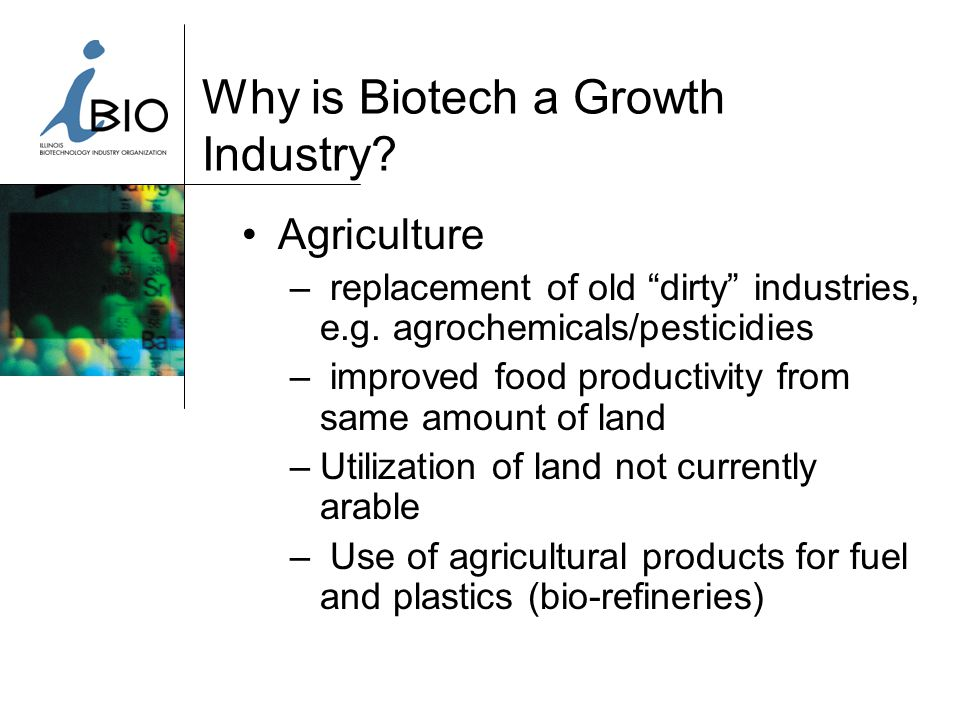 Why is Biotech a Growth Industry. Agriculture – replacement of old dirty industries, e.g.