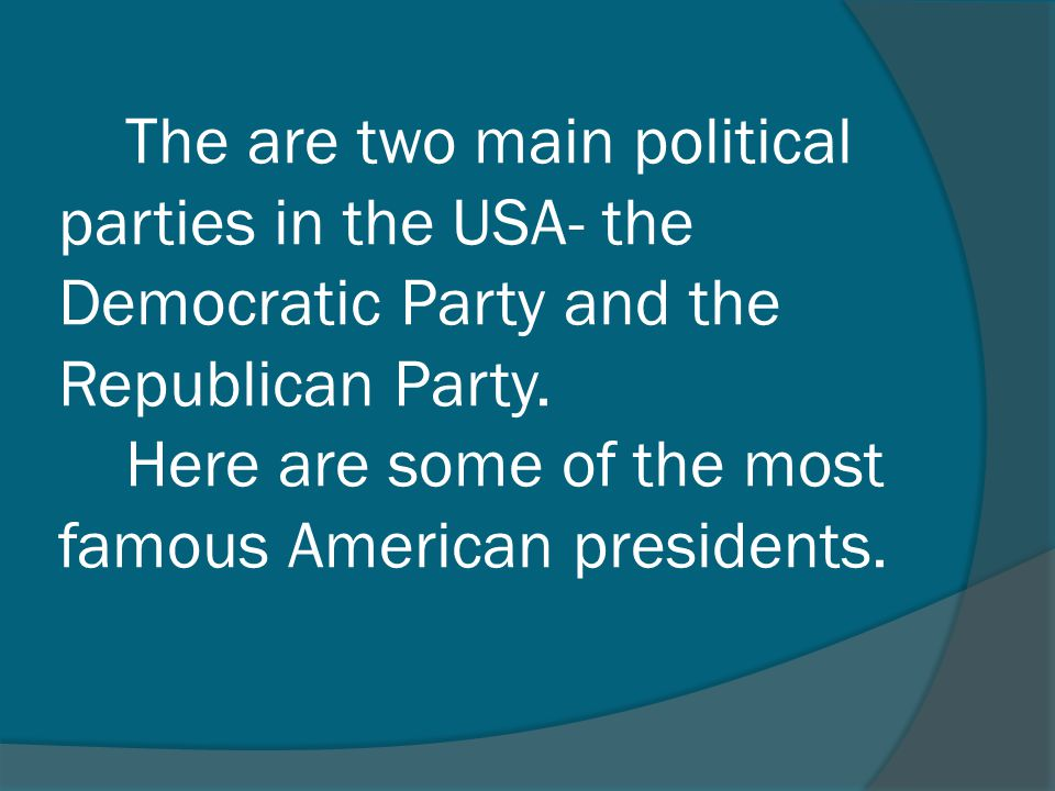 The are two main political parties in the USA- the Democratic Party and the Republican Party. Here are some of the most famous American presidents.
