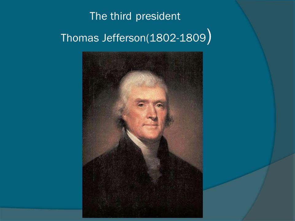 The third president Thomas Jefferson(1802-1809 )