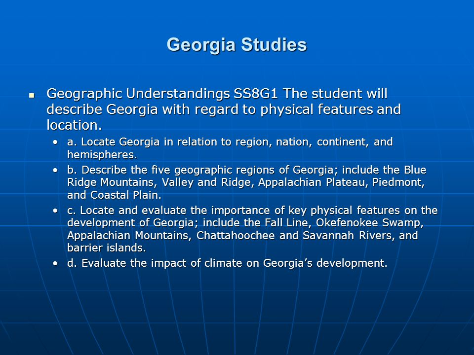 Georgia Studies Geographic Understandings SS8G1 The student will describe Georgia with regard to physical features and location.