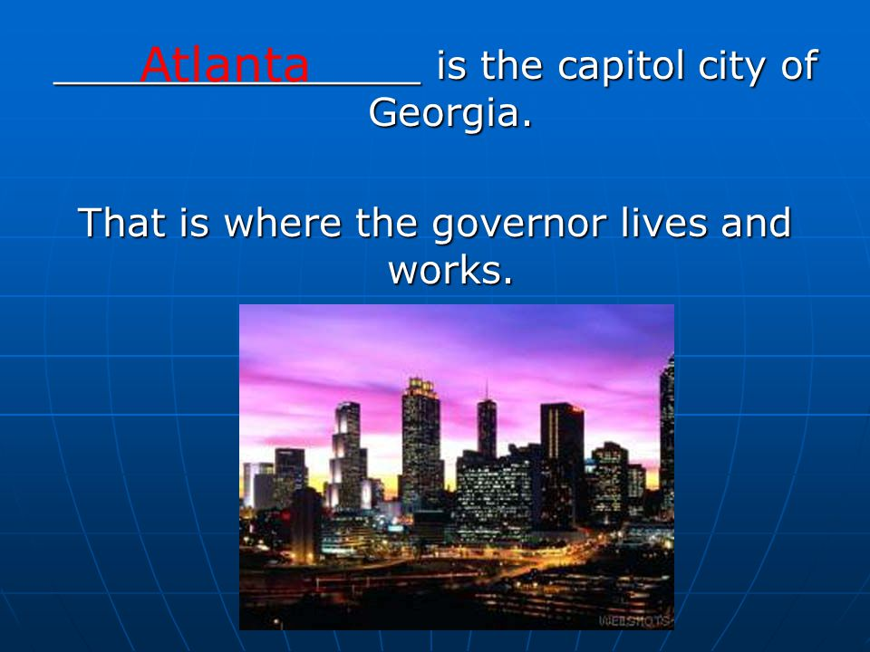 _______________ is the capitol city of Georgia. That is where the governor lives and works. Atlanta