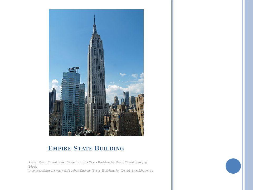 E MPIRE S TATE B UILDING Autor: David Shankbone, Název: Empire State Building by David Shankbone.jpg Zdroj: http://cs.wikipedia.org/wiki/Soubor:Empire_State_Building_by_David_Shankbone.jpg