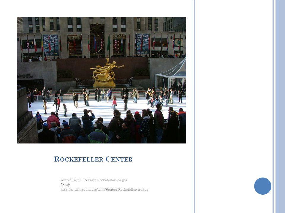 R OCKEFELLER C ENTER Autor: Bruin, Název: Rockefeller-ice.jpg Zdroj: http://cs.wikipedia.org/wiki/Soubor:Rockefeller-ice.jpg