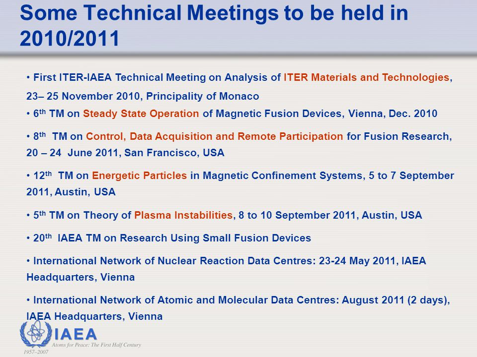 Some Technical Meetings to be held in 2010/2011 First ITER-IAEA Technical Meeting on Analysis of ITER Materials and Technologies, 23– 25 November 2010