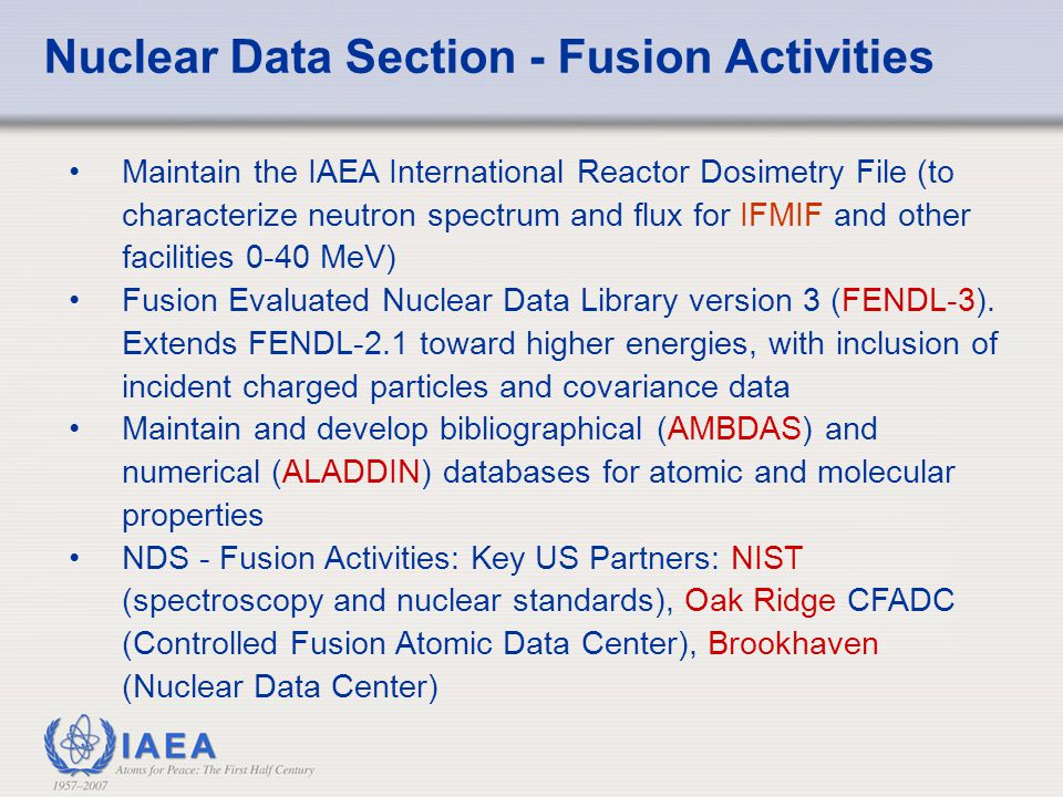 Nuclear Data Section - Fusion Activities Maintain the IAEA International Reactor Dosimetry File (to characterize neutron spectrum and flux for IFMIF a
