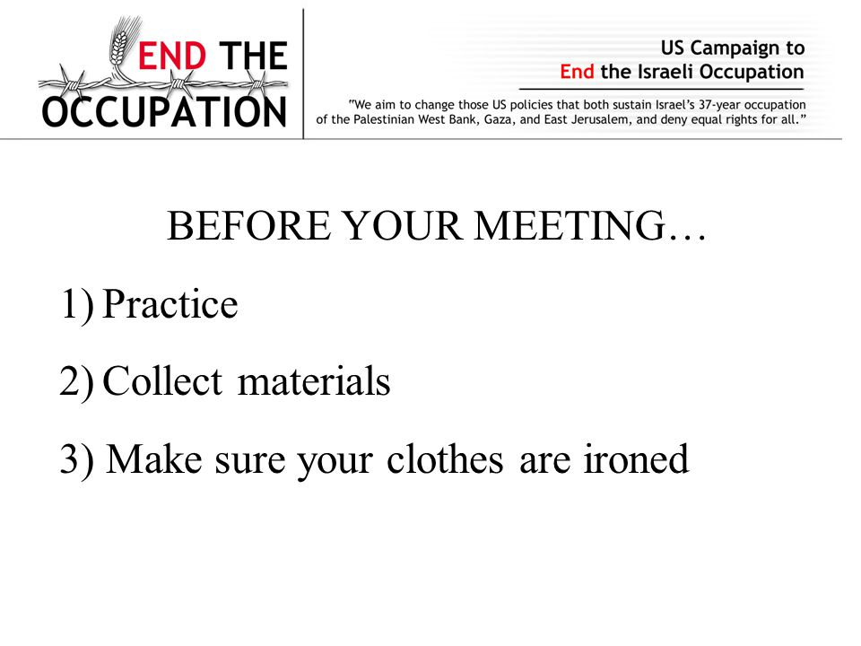 BEFORE YOUR MEETING… 1)Practice 2)Collect materials 3) Make sure your clothes are ironed