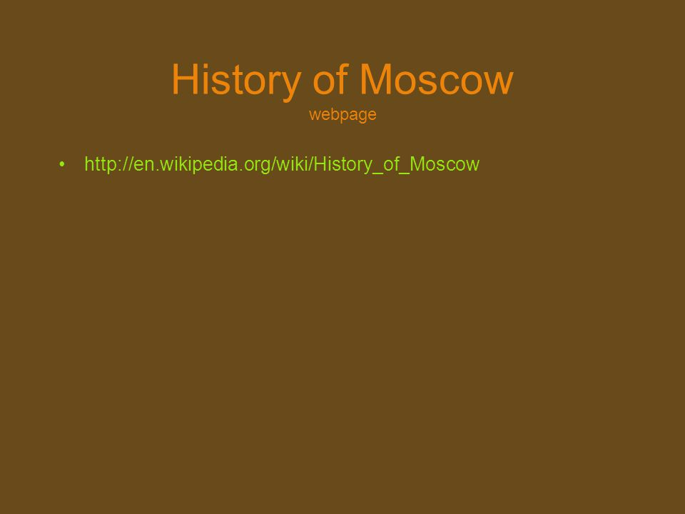 History of Moscow webpage http://en.wikipedia.org/wiki/History_of_Moscow