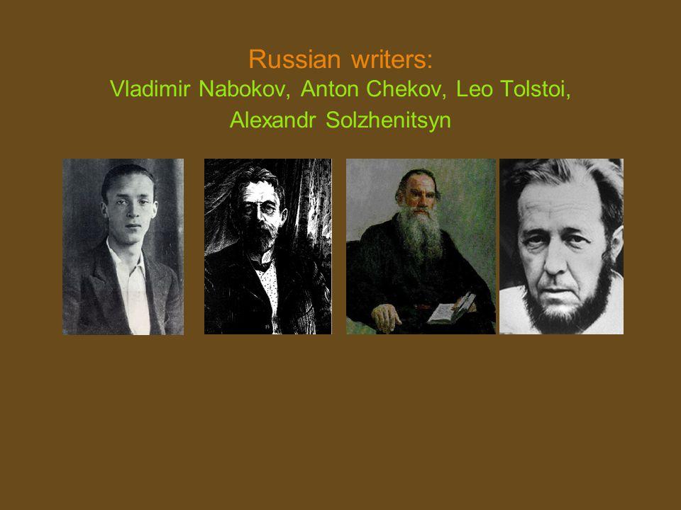Russian writers: Vladimir Nabokov, Anton Chekov, Leo Tolstoi, Alexandr Solzhenitsyn