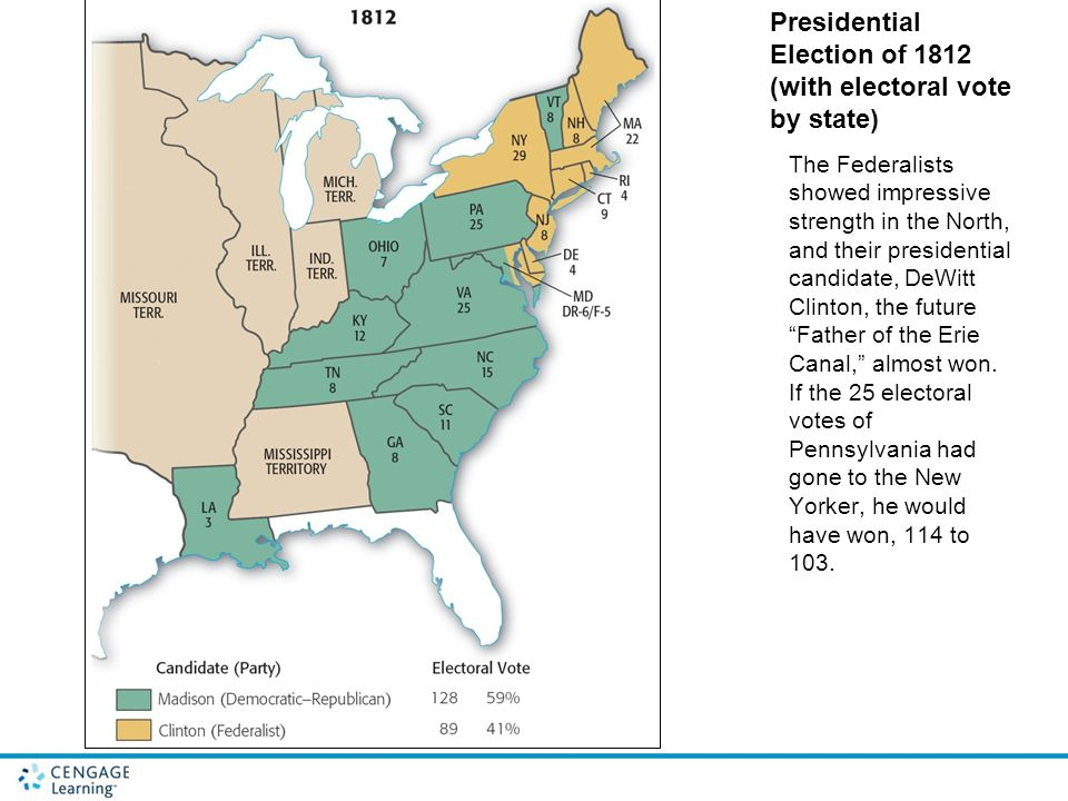 Presidential Election of 1812 (with electoral vote by state) The Federalists showed impressive strength in the North, and their presidential candidate, DeWitt Clinton, the future Father of the Erie Canal, almost won.