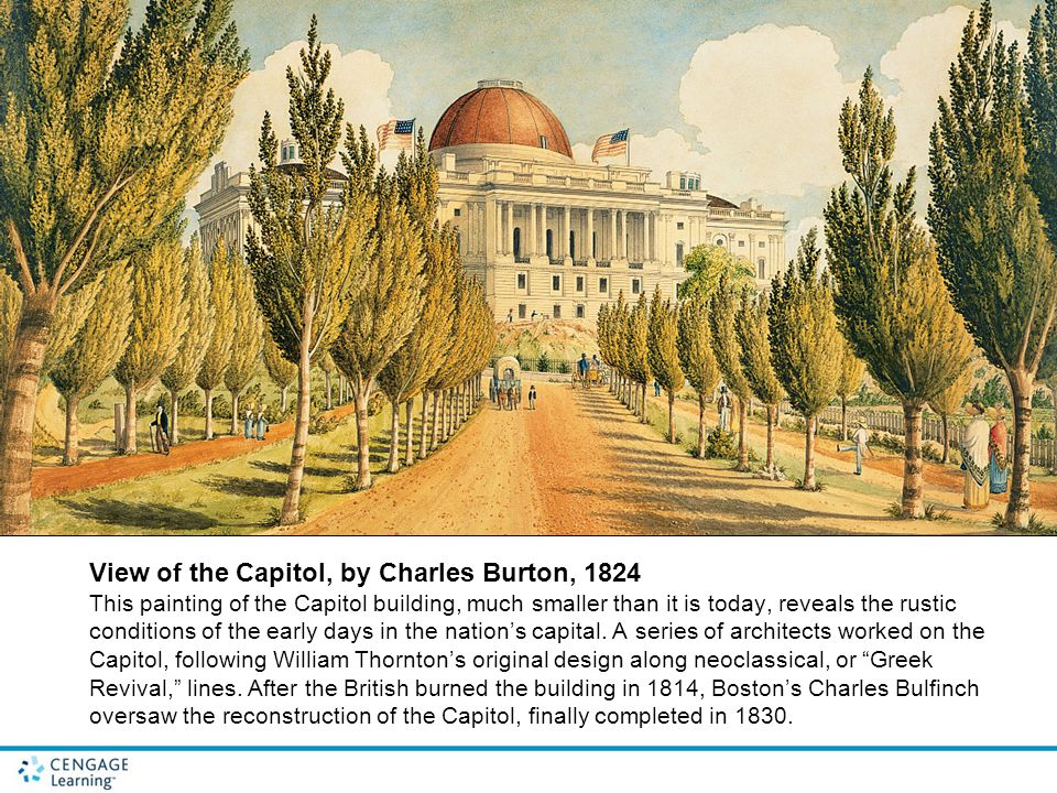 View of the Capitol, by Charles Burton, 1824 This painting of the Capitol building, much smaller than it is today, reveals the rustic conditions of the early days in the nation's capital.