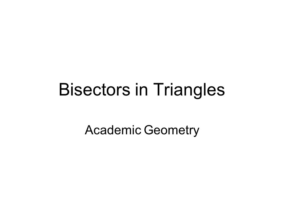 Bisectors in Triangles Academic Geometry