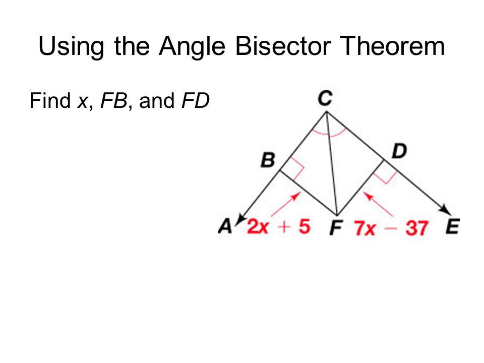 Using the Angle Bisector Theorem Find x, FB, and FD