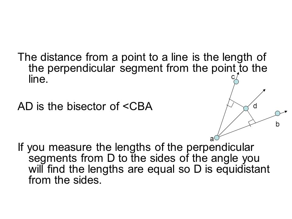 The distance from a point to a line is the length of the perpendicular segment from the point to the line.