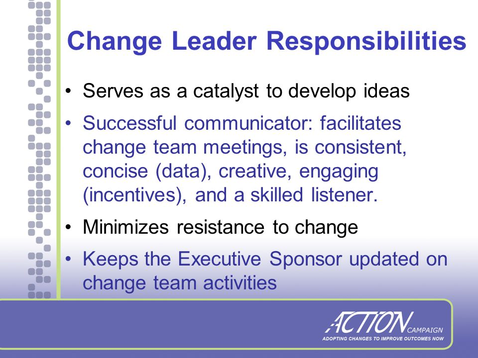 Selecting a Change Leader Person has sufficient power and respect to influence others at all levels of the organization.