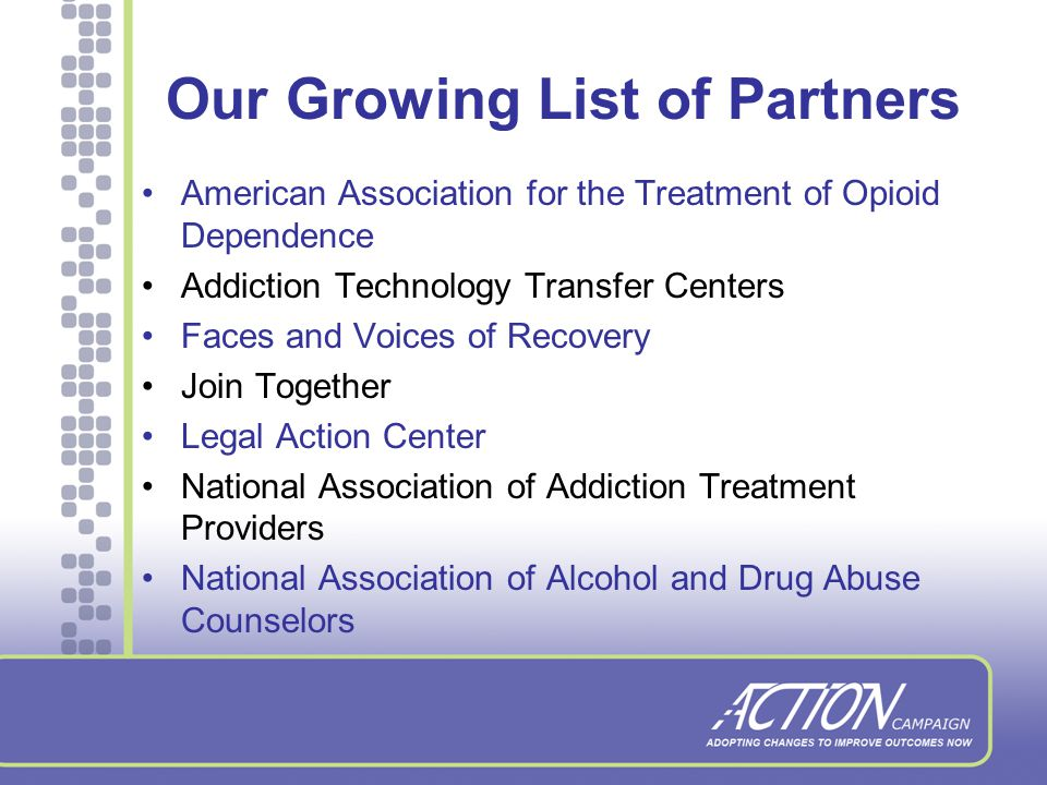An Unprecedented Partnership Leading organizations join to reach the widest possible audience No single organization has ties to all the addiction treatment providers across the country
