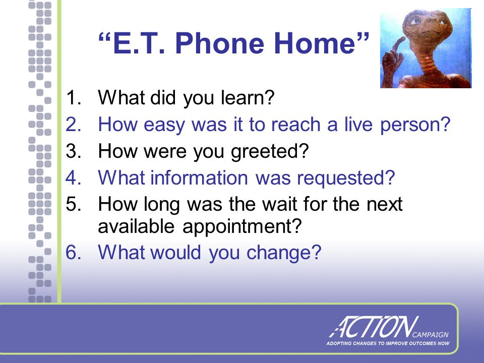 E.T. Phone Home Here is your mission: Call your agency to request an assessment appointment