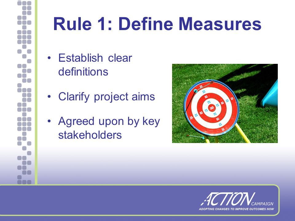 7 Simple Rules of the Road Define measures Collect baseline data Establish a clear aim Consistent collection Avoid common pitfalls Report and Chart progress Ask questions