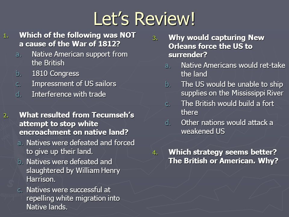 Let's Review.1. Which of the following was NOT a cause of the War of 1812.