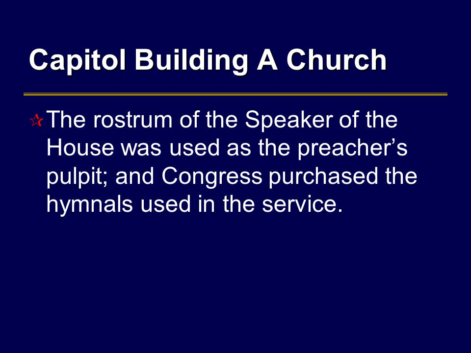 Capitol Building A Church  The rostrum of the Speaker of the House was used as the preacher's pulpit; and Congress purchased the hymnals used in the service.
