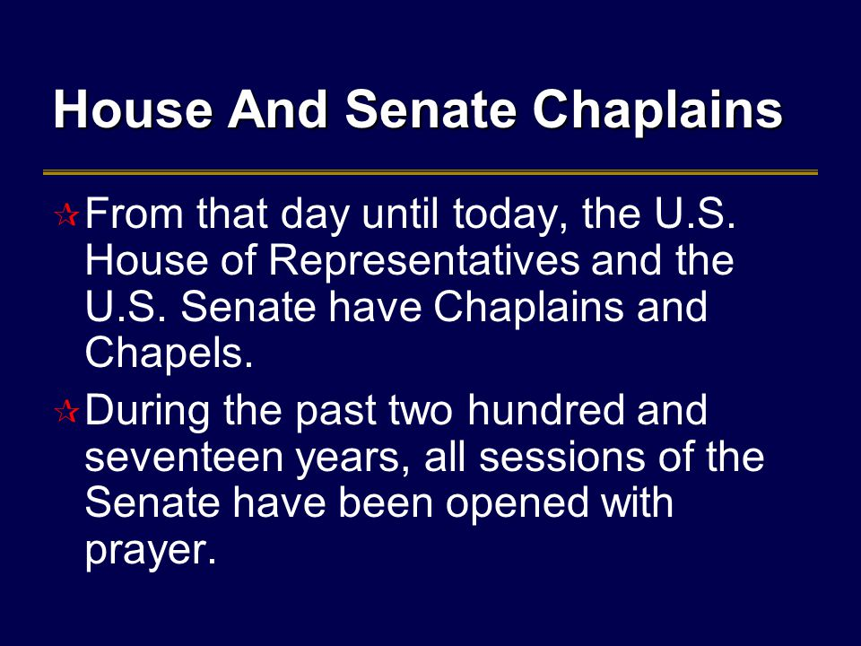House And Senate Chaplains  From that day until today, the U.S.