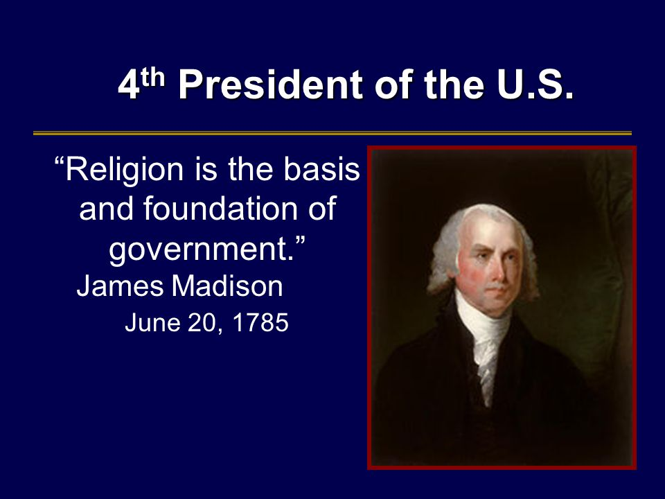4 th President of the U.S. 4 th President of the U.S.