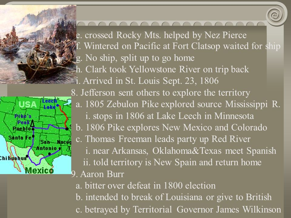 e. crossed Rocky Mts. helped by Nez Pierce f. Wintered on Pacific at Fort Clatsop waited for ship g. No ship, split up to go home h. Clark took Yellow