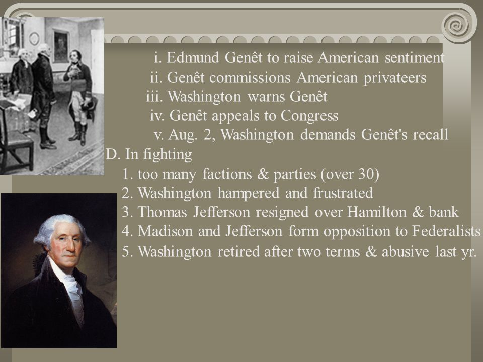 i. Edmund Genêt to raise American sentiment ii. Genêt commissions American privateers iii. Washington warns Genêt iv. Genêt appeals to Congress v. Aug