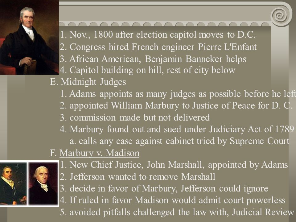1. Nov., 1800 after election capitol moves to D.C. 2. Congress hired French engineer Pierre L'Enfant 3. African American, Benjamin Banneker helps 4. C