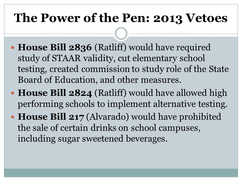 The Power of the Pen: 2013 Vetoes House Bill 2836 (Ratliff) would have required study of STAAR validity, cut elementary school testing, created commission to study role of the State Board of Education, and other measures.