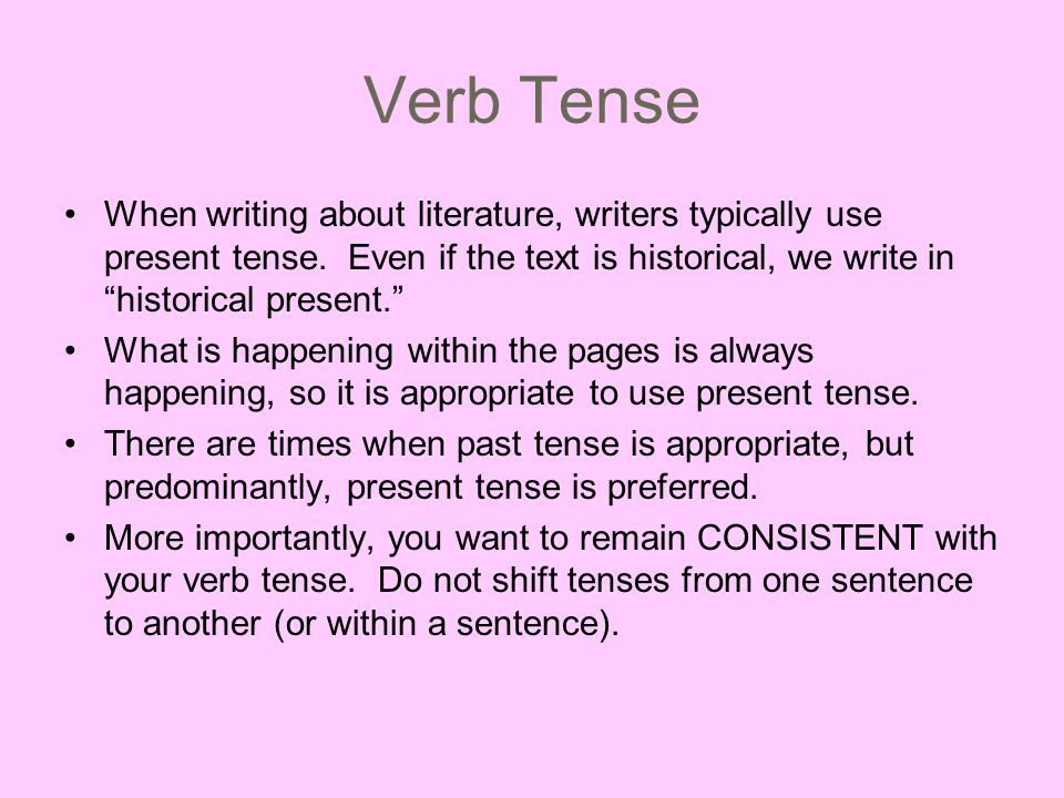 Verb Tense When writing about literature, writers typically use present tense.