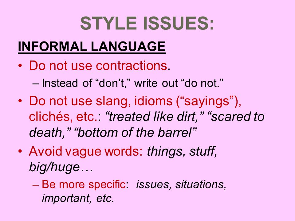 STYLE ISSUES: INFORMAL LANGUAGE Do not use contractions.