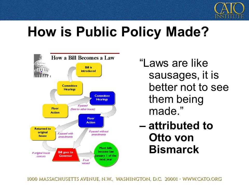 "How is Public Policy Made? ""Laws are like sausages, it is better not to see them being made."" – attributed to Otto von Bismarck"