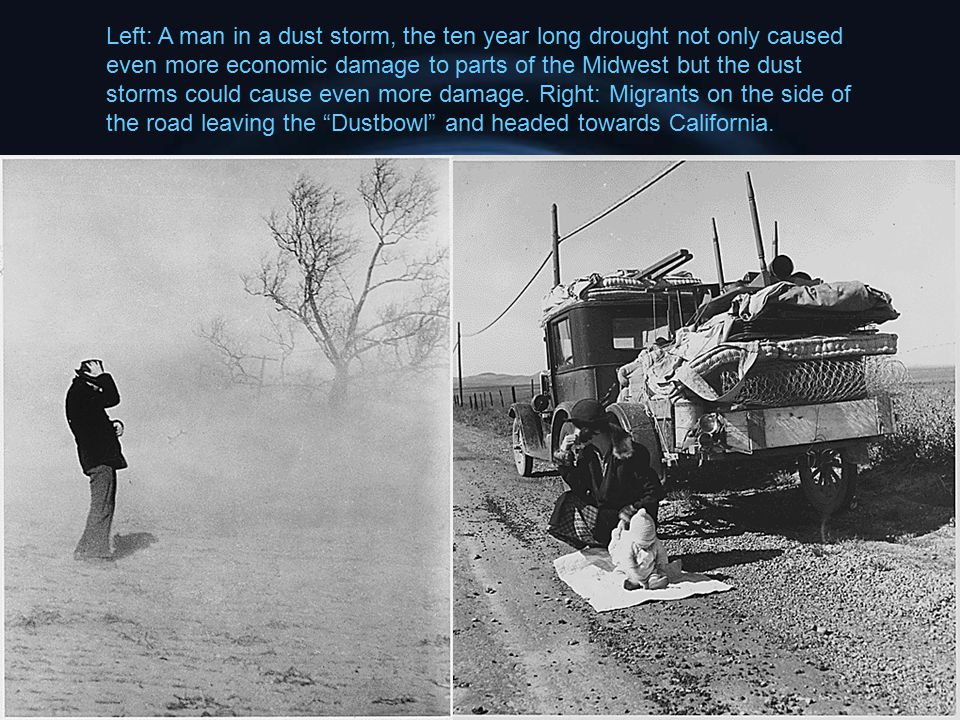 Left: A man in a dust storm, the ten year long drought not only caused even more economic damage to parts of the Midwest but the dust storms could cau