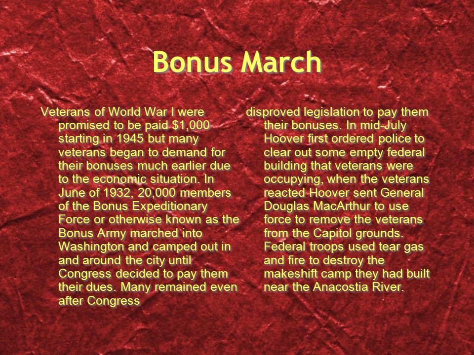 Bonus March Veterans of World War I were promised to be paid $1,000 starting in 1945 but many veterans began to demand for their bonuses much earlier