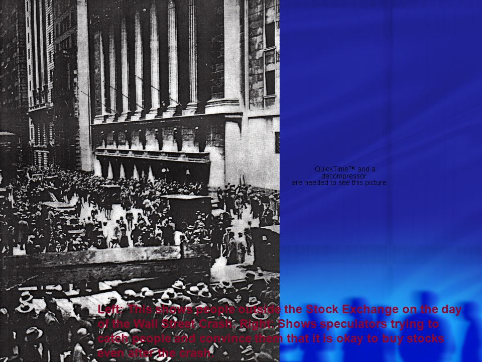 Left: This shows people outside the Stock Exchange on the day of the Wall Street Crash. Right: Shows speculators trying to catch people and convince t