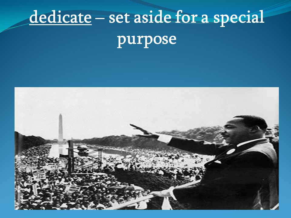 dedicate – set aside for a special purpose
