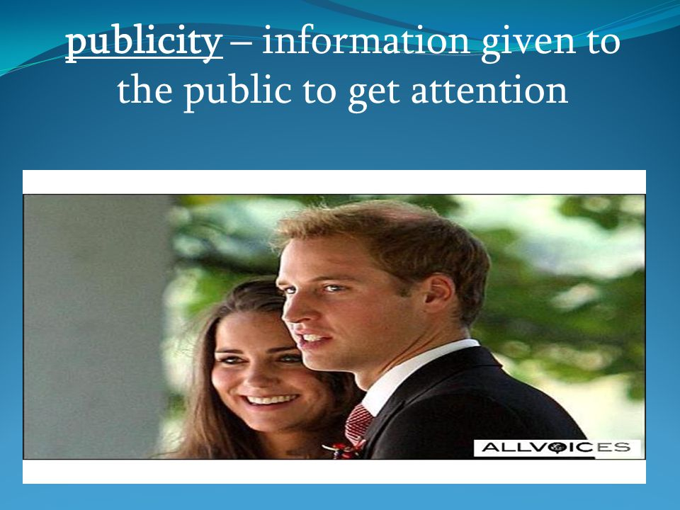 publicity – information given to the public to get attention