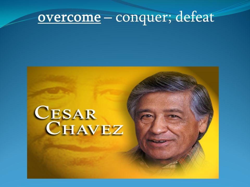 overcome – conquer; defeat