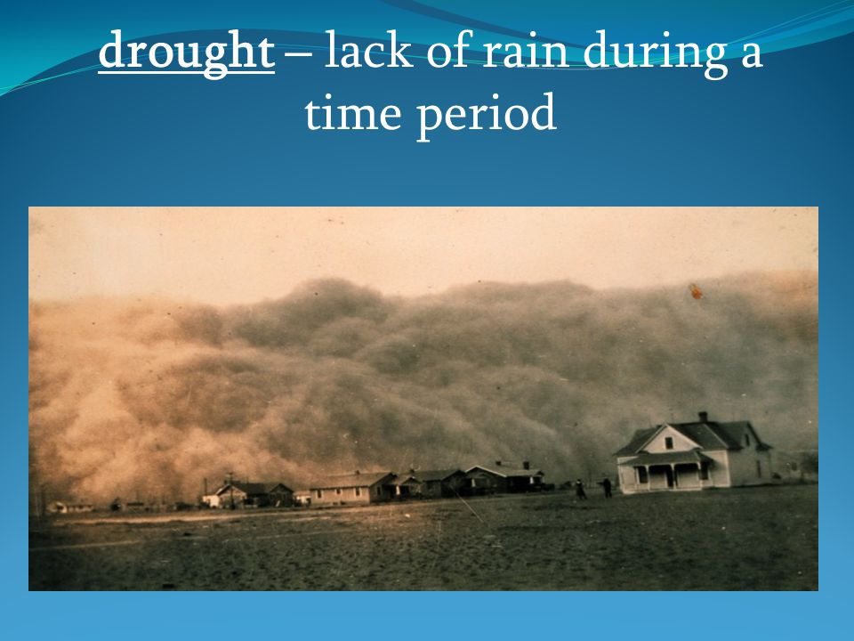 drought – lack of rain during a time period