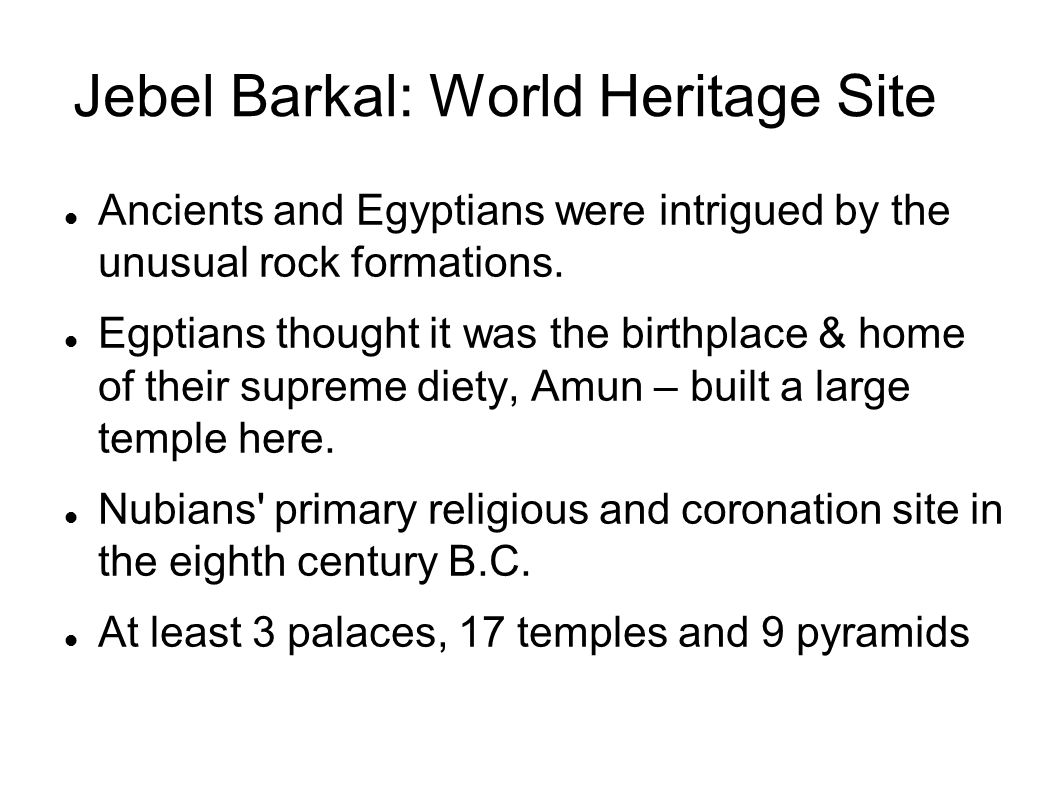 Jebel Barkal: World Heritage Site Ancients and Egyptians were intrigued by the unusual rock formations. Egptians thought it was the birthplace & home